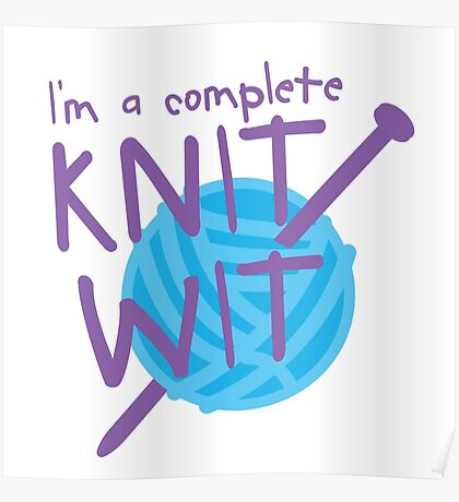 I'm a complete  KNIT WIT with ball of wool and knitting needles Poster