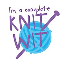 I'm a complete  KNIT WIT with ball of wool and knitting needles Photographic Print