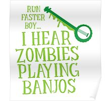 RUN FASTER BOY, I hear zombies playing BANJOS Poster