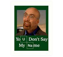 You Don't Say My Name Art Print
