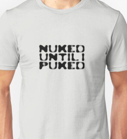 Nuked until I puked Unisex T-Shirt