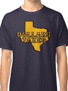 Dollars, Taxes Classic T-Shirt