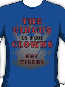 The Circus is for Clowns T-Shirt
