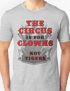 The Circus is for Clowns Unisex T-Shirt