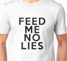 Feed me no lies. Unisex T-Shirt