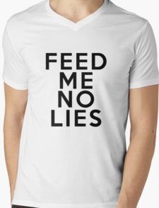Feed me no lies. Mens V-Neck T-Shirt