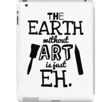 The Earth Without Art Is Just Eh iPad Case/Skin