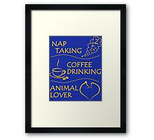 I'm a Nap Taking, Coffee Drinking, Animal Lover Framed Print