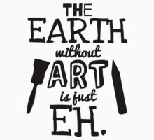 The Earth Without Art Is Just Eh Kids Tee