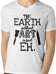 The Earth Without Art Is Just Eh Mens V-Neck T-Shirt