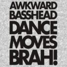 Awkward Basshead Dance Moves Brah (black) by DropBass