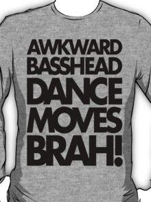Awkward Basshead Dance Moves Brah (black) T-Shirt