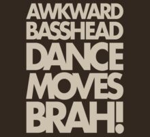 Awkward Basshead Dance Moves Brah (dark cream) by DropBass