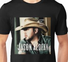 JASON ALDEAN WHEN SHE SAYS BABY Unisex T-Shirt