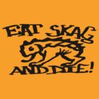 Eat Skag and Die by Micksergeant