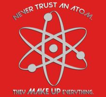 Never trust an atom.They MAKE UP everything. One Piece - Long Sleeve