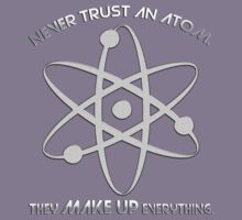 Never trust an atom.They MAKE UP everything. Kids Tee