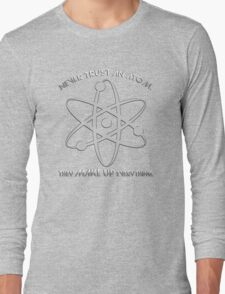 Never trust an atom.They MAKE UP everything. Long Sleeve T-Shirt