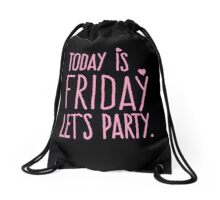 TODAY IS FRIDAY let's party Drawstring Bag