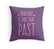 YOUR PAST IS JUST THAT. PAST. Throw Pillow