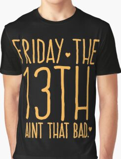 FRIDAY the 13th aint that bad Graphic T-Shirt