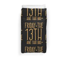 FRIDAY the 13th aint that bad Duvet Cover