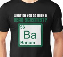 What Do You Do With A Dead Scientist? Unisex T-Shirt