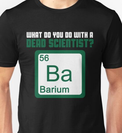 What Do You Do With A Dead Scientist? T-Shirt