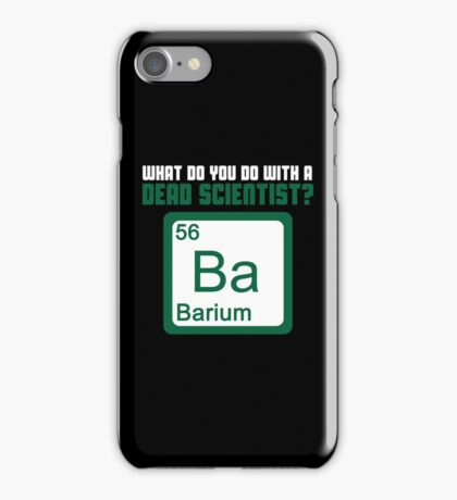 What Do You Do With A Dead Scientist? iPhone Case/Skin