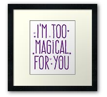 I'm too magical for you Framed Print