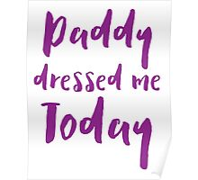 Daddy dressed me today Poster