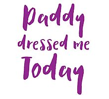Daddy dressed me today Photographic Print