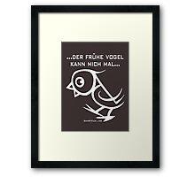 ...der frühe Vogel kann mich mal... Framed Print
