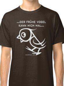 ...der frühe Vogel kann mich mal... Classic T-Shirt