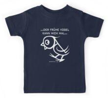 ...der frühe Vogel kann mich mal... Kids Tee