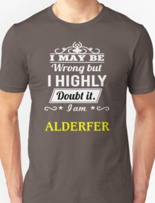 ALDERFER I May Be Wrong But I Highly Doubt It I Am - T Shirt, Hoodie, Hoodies, Year, Birthday T-Shirt