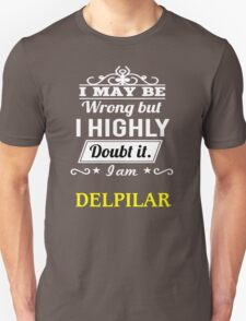 DELPILAR I May Be Wrong But I Highly Doubt It I Am - T Shirt, Hoodie, Hoodies, Year, Birthday T-Shirt