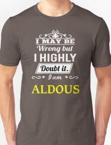 ALDOUS I May Be Wrong But I Highly Doubt It I Am - T Shirt, Hoodie, Hoodies, Year, Birthday T-Shirt