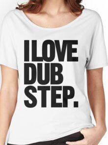 I Love Dubstep (black) Women's Relaxed Fit T-Shirt