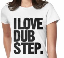 I Love Dubstep (black) Womens Fitted T-Shirt
