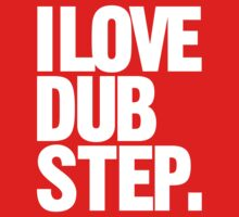 I Love Dubstep by DropBass