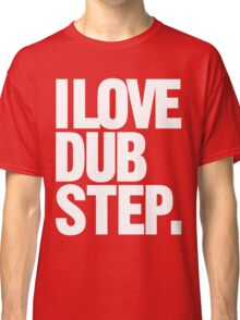 I Love Dubstep Classic T-Shirt