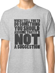 NOT a suggestion  Classic T-Shirt