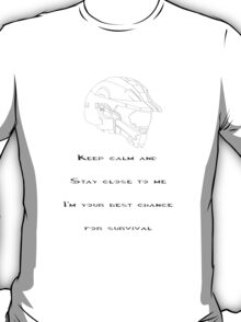 Keep calm and stay close to me I'm your best chance for survival Halo Master Chief Forward Unto Dawn T-Shirt