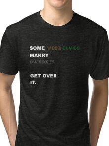Some Wood Elves marry Dwarves Tri-blend T-Shirt