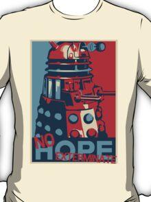 Hope - No Hope..Exterminate T-Shirt