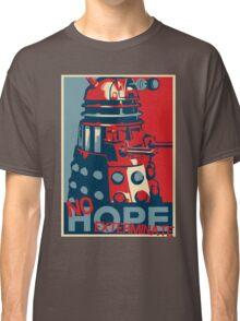 Hope - No Hope..Exterminate Classic T-Shirt