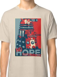 Hope - No Hope..Exterminate Classic T-Shirt
