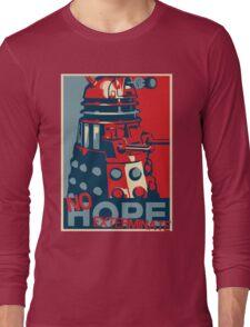 Hope - No Hope..Exterminate Long Sleeve T-Shirt