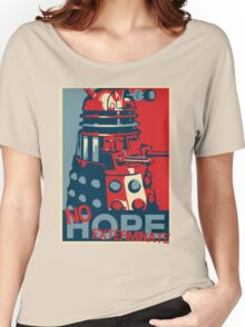 Hope - No Hope..Exterminate Women's Relaxed Fit T-Shirt